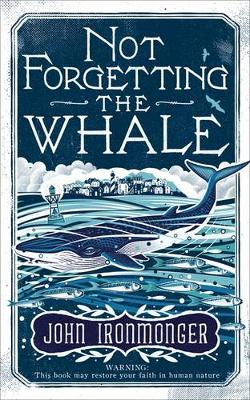 Not Forgetting the Whale by John Ironmonger