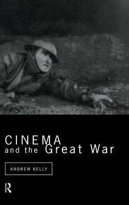 Cinema and the Great War by Andrew Kelly