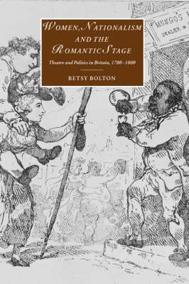Women, Nationalism, and the Romantic Stage by Betsy Bolton