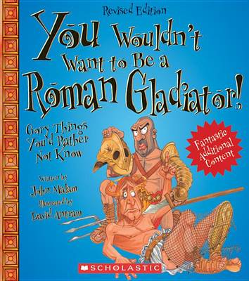You Wouldn't Want to Be a Roman Gladiator! by John Malam