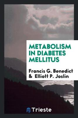 Metabolism in Diabetes Mellitus by Francis G Benedict