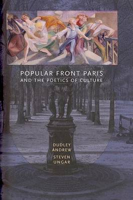 Popular Front Paris and the Poetics of Culture by Dudley Andrew