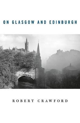 On Glasgow and Edinburgh by Robert Crawford