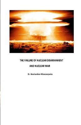 The Failure of Nuclear Disarmament and Nuclear War by Dr Haralambos Athanasopulos