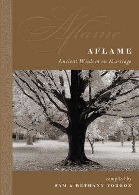 Aflame: Ancient Wisdom on Marriage by Sam Torode