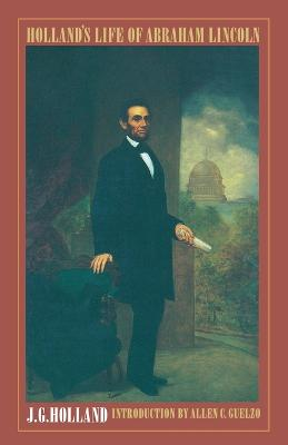 Holland's Life of Abraham Lincoln by Josiah Gilbert Holland