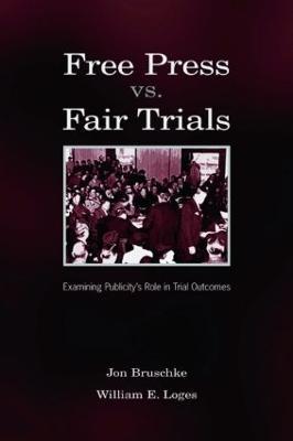 Free Press Vs. Fair Trials by Jon Bruschke