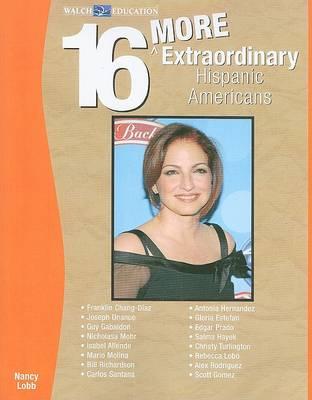 16 More Extraordinary Hispanic Americans by Nancy Lobb