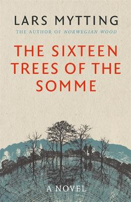 The Sixteen Trees of the Somme by Lars Mytting