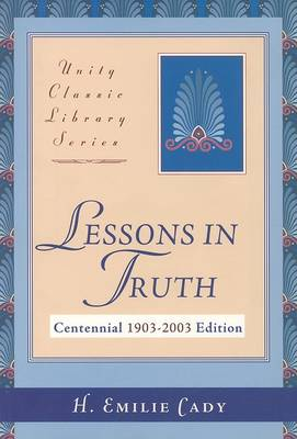 Lessons in Truth by H Emilie Cady