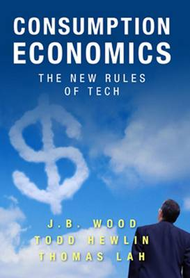 Consumption Economics: The New Rules of Tech by Todd Hewlin