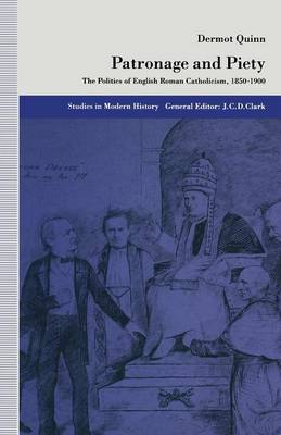 Patronage and Piety: The Politics of English Roman Catholicism, 1850-1900 by Dermot Quinn