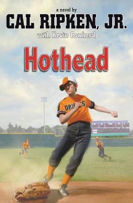 Hothead by Cal Ripken, Jr.