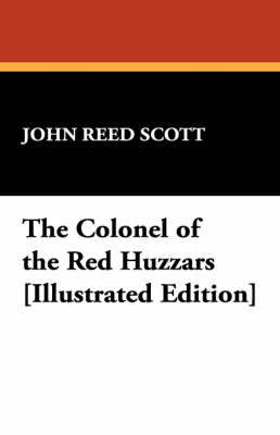 The Colonel of the Red Huzzars [Illustrated Edition] by John Reed Scott