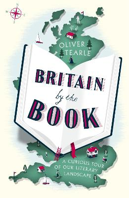 Britain by the Book: A Curious Tour of Our Literary Landscape by Oliver Tearle