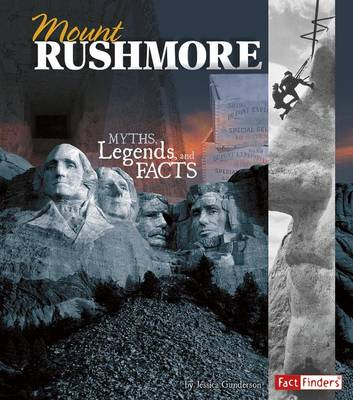 Mount Rushmore: Myths, Legends, and Facts by Jessica Gunderson