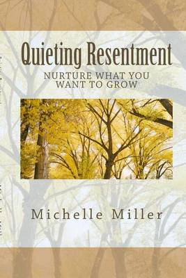 Quieting Resentment by Michelle Miller