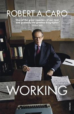 Working: Researching, Interviewing, Writing by Robert A Caro