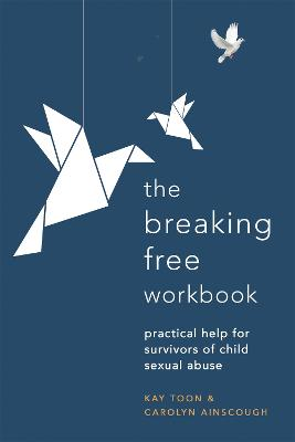 Breaking Free Workbook: Practical help for survivors of child sexual abuse by Kay Toon