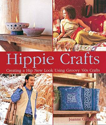 Hippie Crafts: Creating a Hip New Look Using Groovy '60s Crafts by Joanne O'Sullivan