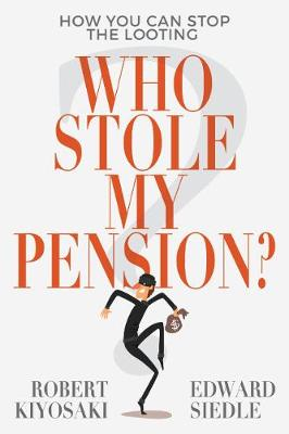 Who Stole My Pension?: How You Can Stop the Looting by Robert Kiyosaki