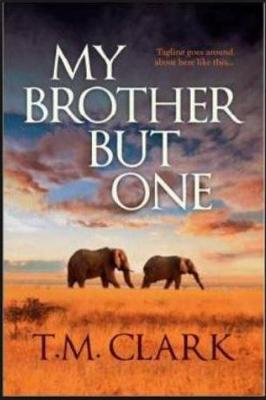 MY BROTHER BUT ONE by T. M. Clark