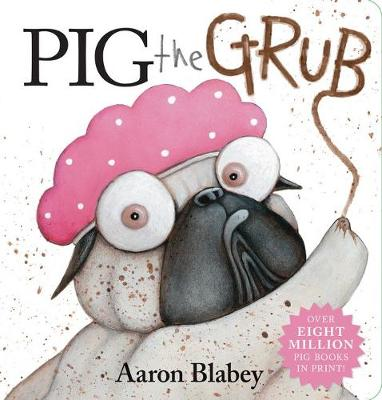 Pig the Grub Board Book by Aaron Blabey