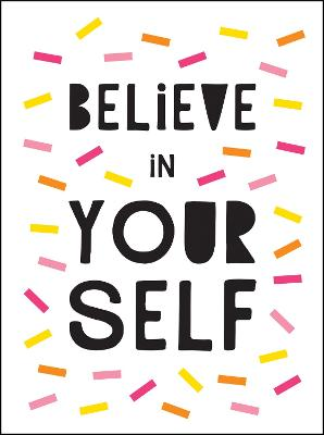 Believe in Yourself: Uplifting Quotes to Help You Shine by Summersdale Publishers