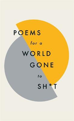 Poems for a world gone to sh*t by Various Poets