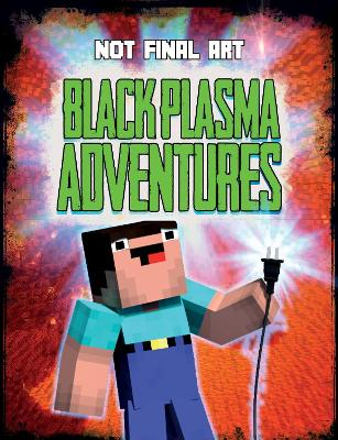 Black Plasma Adventures: Independent and unofficial by Mark Clapham
