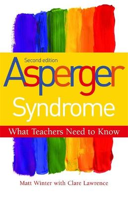 Asperger Syndrome - What Teachers Need to Know by Matt Winter