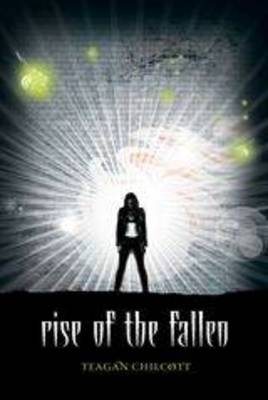 Rise of the Fallen by Teagan Chilcott