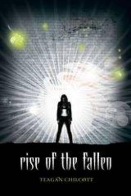 Rise of the Fallen by Teagan Chilcott