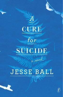 Cure For Suicide by Jesse Ball