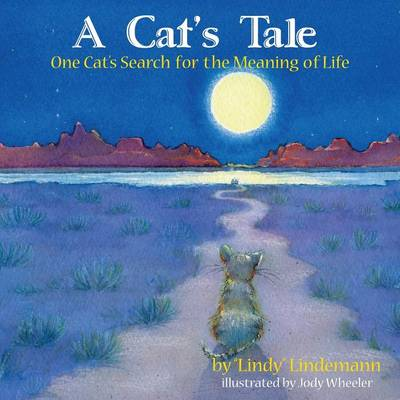 A Cat's Tale, One Cat's Search for the Meaning of Life by Lindy Lindemann