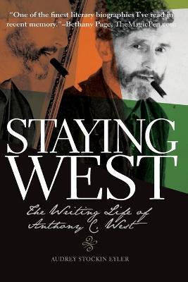 Staying West: The Writing Life of Anthony C. West by Audrey Stockin Eyler
