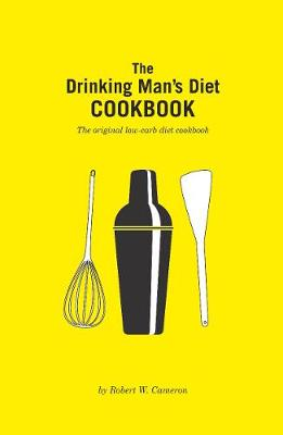 The Drinking Man's Diet Cookbook: Second Edition by Robert Cameron