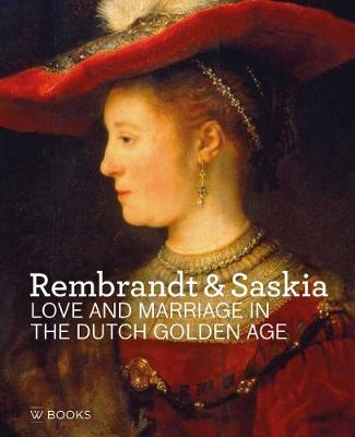 Rembrandt & Saskia: Love and Marriage in the Dutch Golden Age book