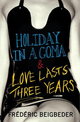 Holiday in a Coma & Love Lasts Three Years: two novels by Frederic Beigbeder by Frederic Beigbeder