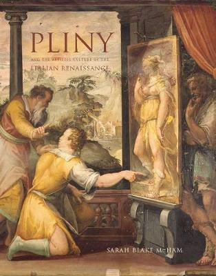 Pliny and the Artistic Culture of the Italian Renaissance by Sarah Blake McHam
