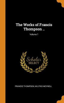 The Works of Francis Thompson ..; Volume 1 by Francis Thompson