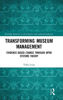 Transforming Museum Management: Evidence-Based Change through Open Systems Theory book