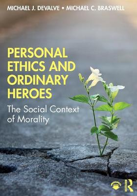 Personal Ethics and Ordinary Heroes: The Social Context of Morality by Michael J. DeValve