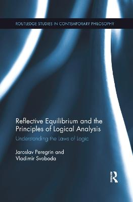 Reflective Equilibrium and the Principles of Logical Analysis: Understanding the Laws of Logic by Jaroslav Peregrin
