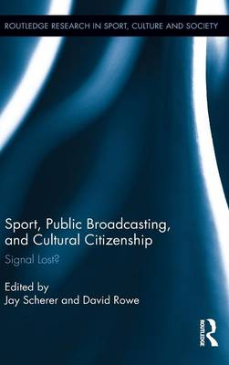 Sport, Public Broadcasting, and Cultural Citizenship by Jay Scherer