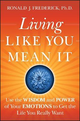 Living Like You Mean It by Ronald J. Frederick, Ph.D.