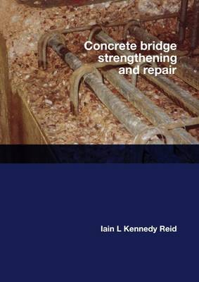 Concrete Bridge Strengthening and Repair by Iain Reid