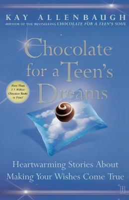 Chocolate for a Teens Dreams by Kay Allenbaugh