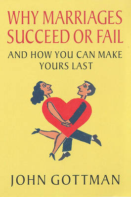 Why Marriages Succeed or Fail: And How You Can Make Yours Last by John M. Gottman