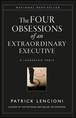 Four Obsessions of an Extraordinary Executive by Patrick M. Lencioni
